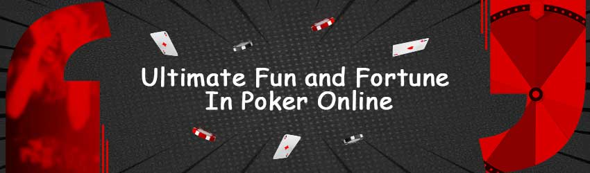 Ultimate Fun and Fortune in Poker Online