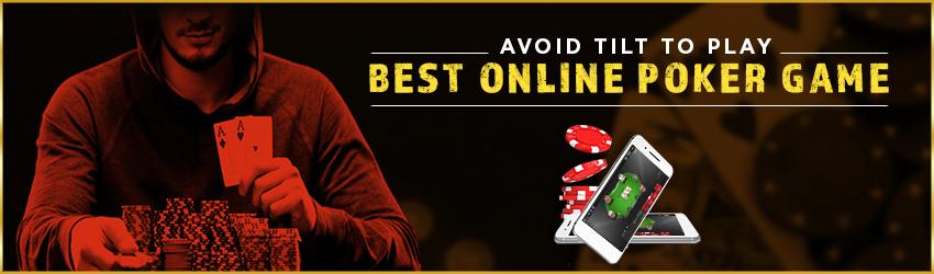 Avoid Tilt to Play Best Online Poker Game