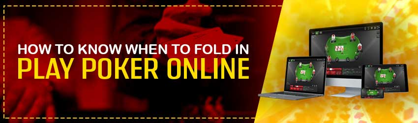 Poker Online – How to Know When to Fold
