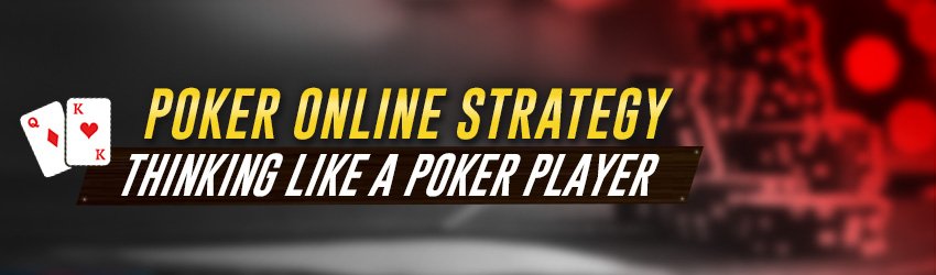 Poker Online Strategy – Thinking Like a Poker Player