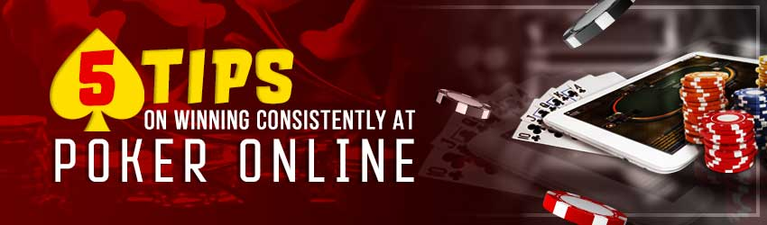 5 tips on Winning Consistently at Poker Online