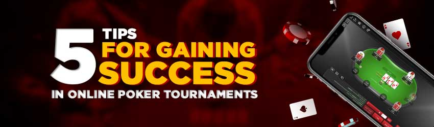 5 Tips for Gaining Success in Online Poker Tournaments