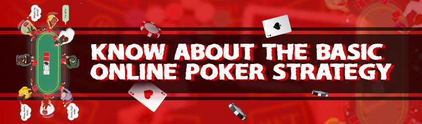 Know About the Basic Online Poker Strategy