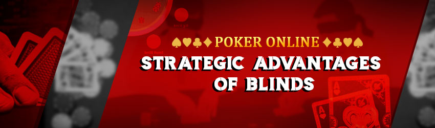 Poker Online – Strategic Advantages of Blinds
