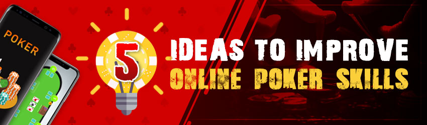 5 Ideas to Improve Online Poker Skills
