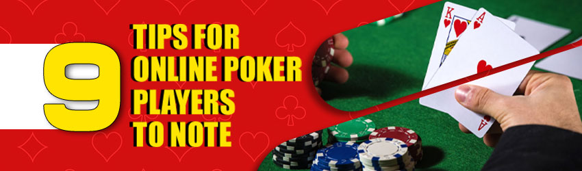 9 Tips for Online Poker Players to Note