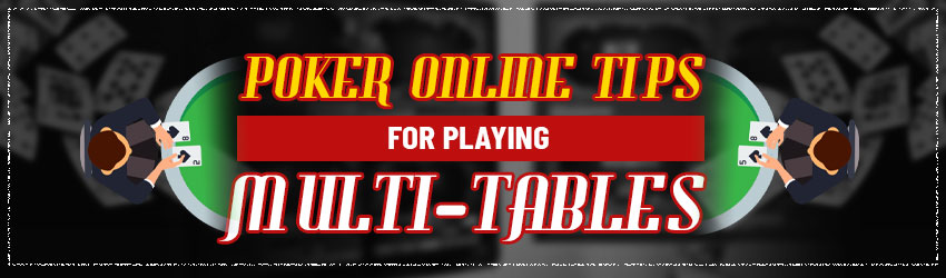 Poker Online Tips for Playing Multi-Tables