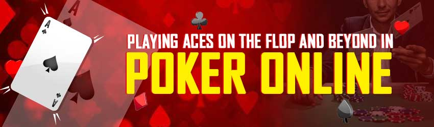 Playing Aces on the Flop and Beyond In Poker Online