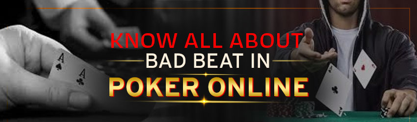 Know All about Bad Beat in Poker Online