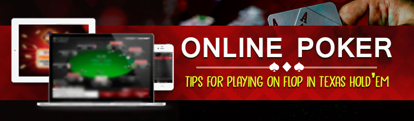 Online Poker Tips for Playing on Flop in Texas Hold'em