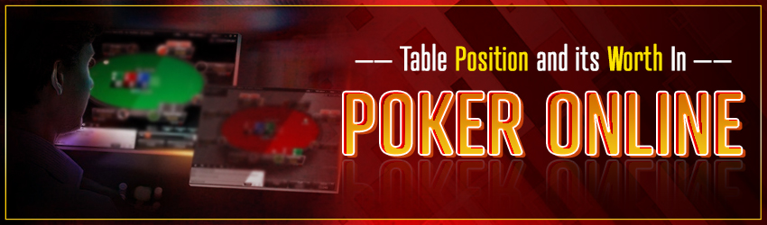 Table Position and its Worth In Poker Online