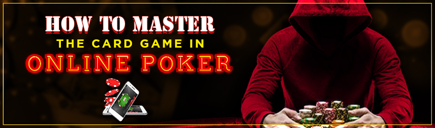 How to Master the Card Game In Online Poker