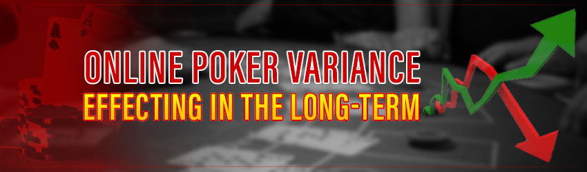 Online Poker Variance Effecting in the Long-Term