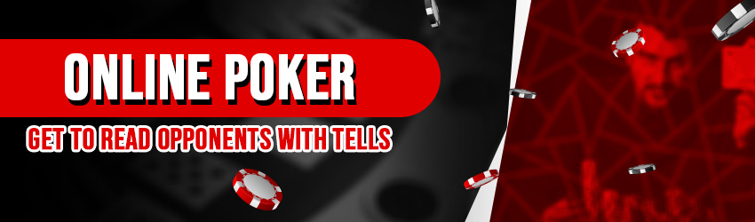 Online Poker – Get to Read Opponents with Tells