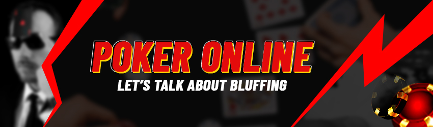 Poker Online– Let's Talk about Bluffing