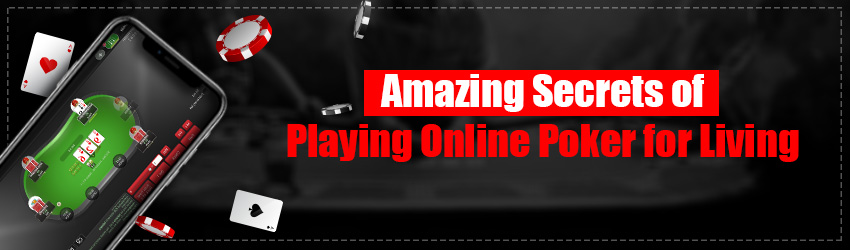 Amazing Secrets of Playing Online Poker for Living