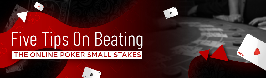 5 Tips On Beating The Online Poker Small Stakes
