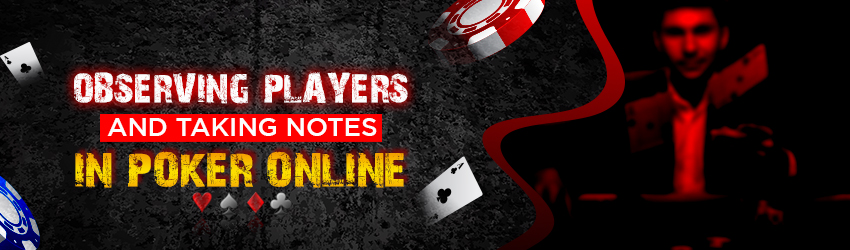 Observing Players and Taking Notes in Poker online