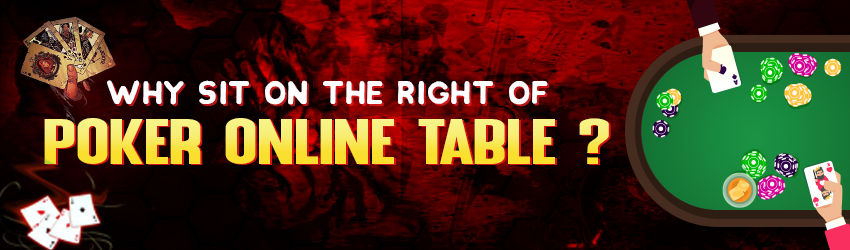 Why Sit On The Right Of Poker Online Table?