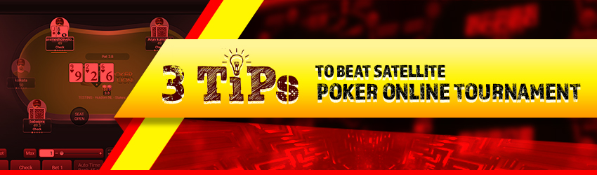 3 Tips to Beat Satellite Poker Online Tournaments