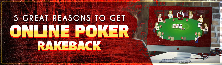 5 Great Reasons to Get Online Poker Rakeback