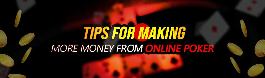 Tips for Making More Money from Online Poker