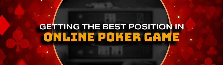 Getting the Best Position in Online Poker Game