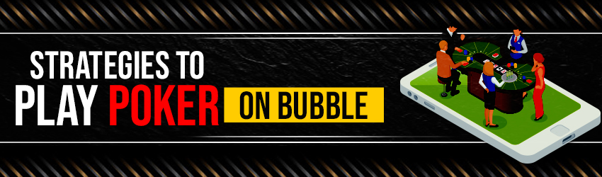 Strategies to Play Poker on Bubble