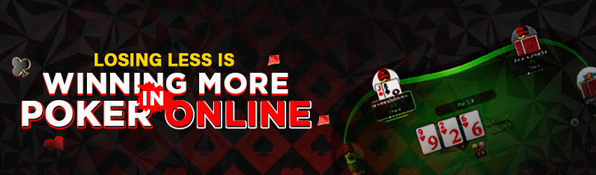Losing Less is Winning More in Poker Online