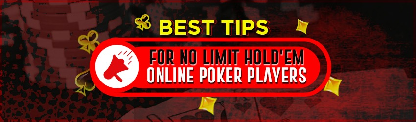 Best Tips for No Limit Hold'em Online Poker Players
