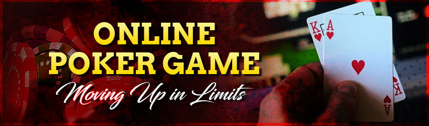Online Poker Game – Moving Up in Limits