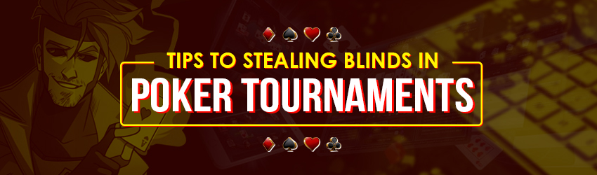 Tips to Stealing Blinds in Poker Tournaments