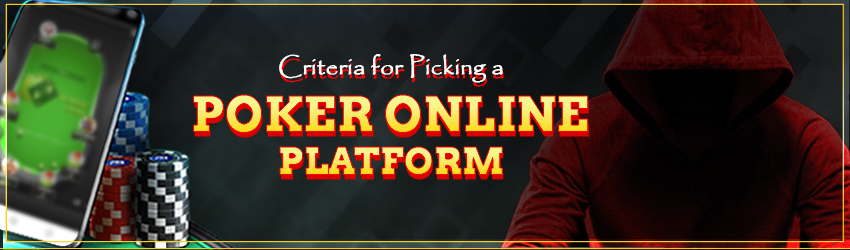 Criteria for Picking a Poker Online Platform