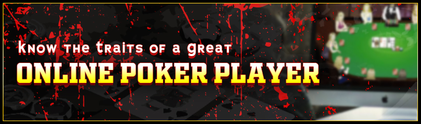 Know the Traits of a Great Online Poker Player