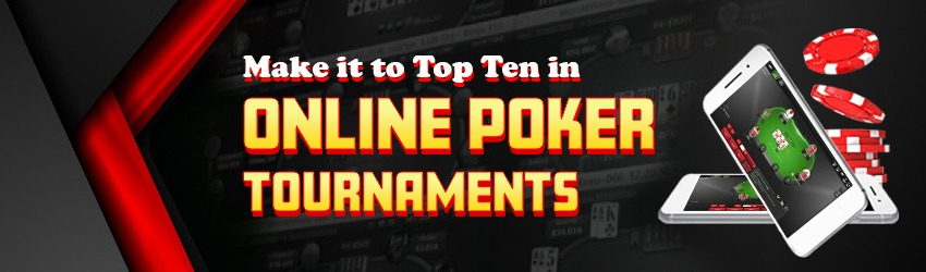 Make it to Top Ten in Online Poker Tournaments