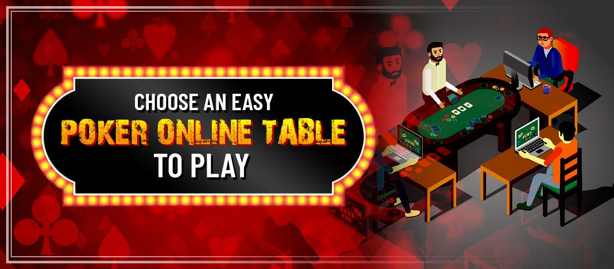 Choose an Easy Poker Online Table to Play