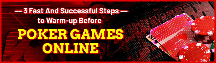 3 Steps of how to warm up before Online Poker Games