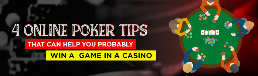 4 Online Poker Tips that can help You Probably Win a game in a Casino