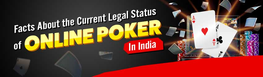 Facts About the Current Legal Status of Online Poker In India