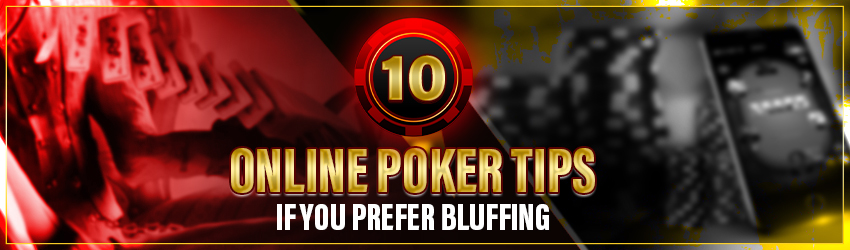 Online Poker – 10 Proven Techniques if You Prefer Bluffing