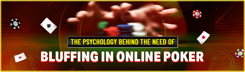 The Psychology Behind the Need of Bluffing in Online Poker