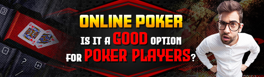 Online Poker: Is It A Good Option for Poker Players?