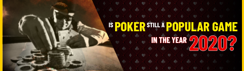 Is Poker Still a Popular Game in The Year 2020?