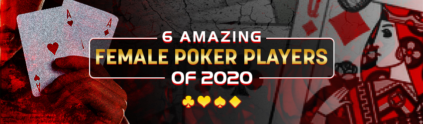 6 Amazing Female Poker Players of 2020