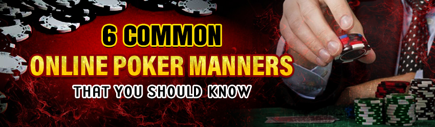 6 Common Online Poker Manners that You Should Know