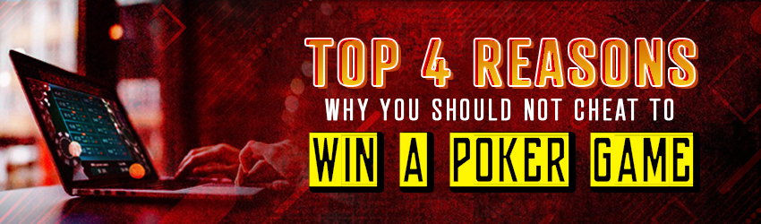 4 Reasons why you should not cheat to win a Poker Game