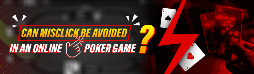 Can Misclick Be Avoided in an Online Poker Game?