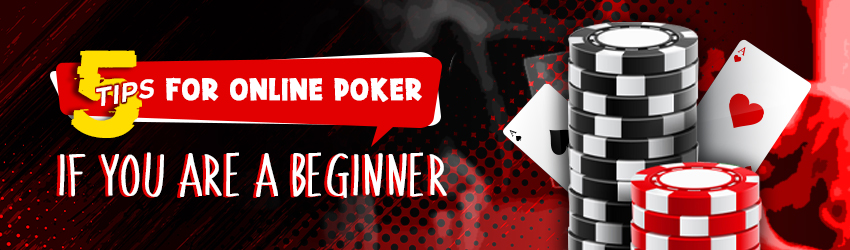 5  Tips for Online Poker if You are a Beginner
