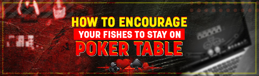 How to Encourage Your Fishes to Stay on Poker Table