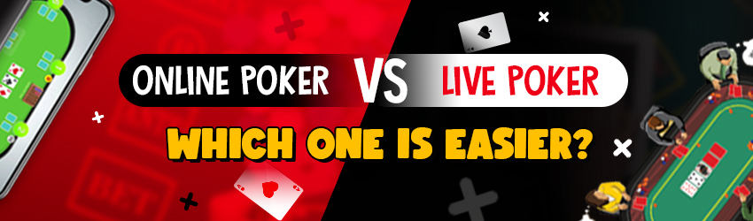 Online Poker Vs. Live Poker – Which One is Easier?